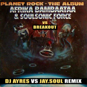 Afrika Bambaataa vs Breakout - Planet Rock (DJ Ayres vs Jay.Soul remix)